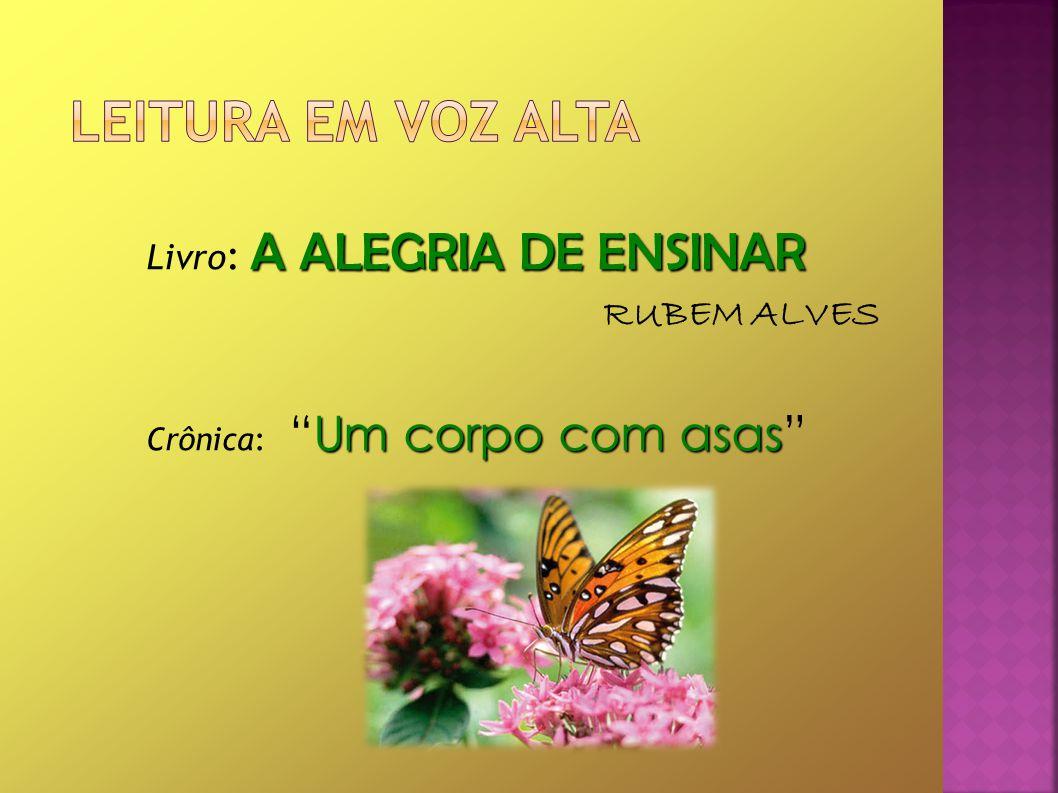 Livro: A ALEGRIA DE ENSINAR RUBEM ALVES Crônica: Um corpo com asas