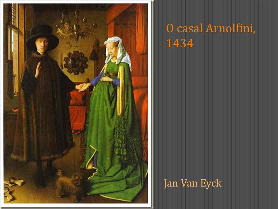 O casal Arnolfini, 1434 Jan Van Eyck