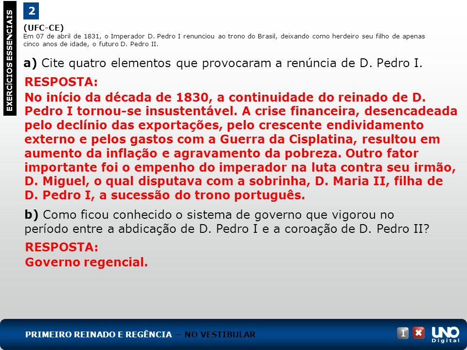 a) Cite quatro elementos que provocaram a renúncia de D. Pedro I.