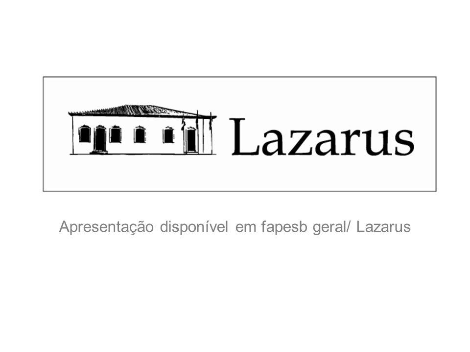 Apresentação disponível em fapesb geral/ Lazarus