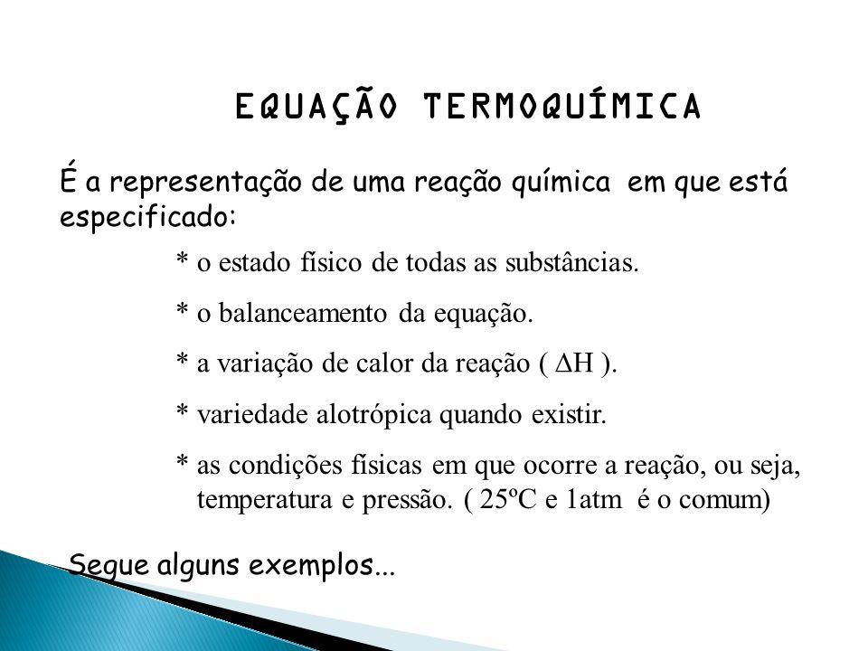 EQUAÇÃO TERMOQUÍMICA É a representação de uma reação química em que está. especificado: * o estado físico de todas as substâncias.