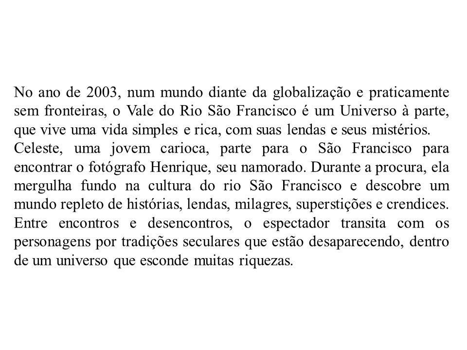 No ano de 2003, num mundo diante da globalização e praticamente sem fronteiras, o Vale do Rio São Francisco é um Universo à parte, que vive uma vida simples e rica, com suas lendas e seus mistérios.