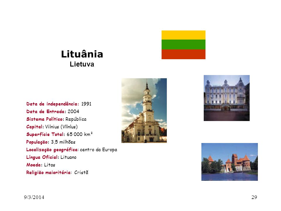 Lituânia Lietuva 26/03/2017 Data de independência: 1991