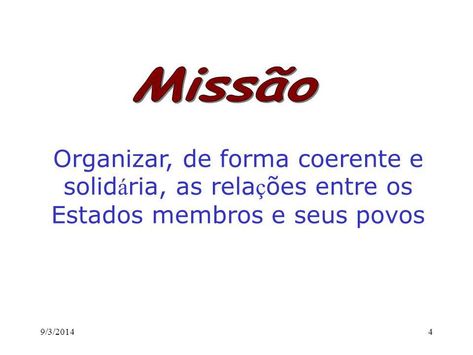 MissãoOrganizar, de forma coerente e solidária, as relações entre os Estados membros e seus povos.