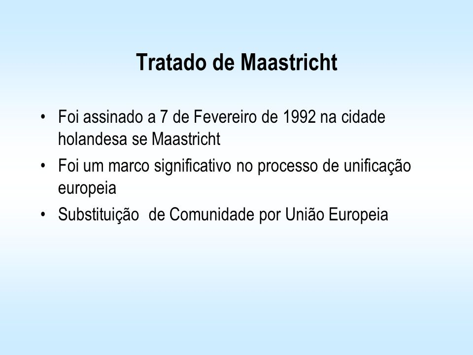 Tratado de MaastrichtFoi assinado a 7 de Fevereiro de 1992 na cidade holandesa se Maastricht.
