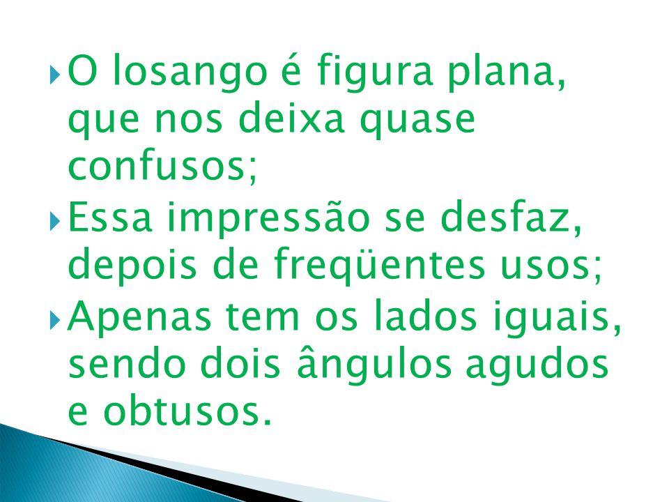 O losango é figura plana, que nos deixa quase confusos;