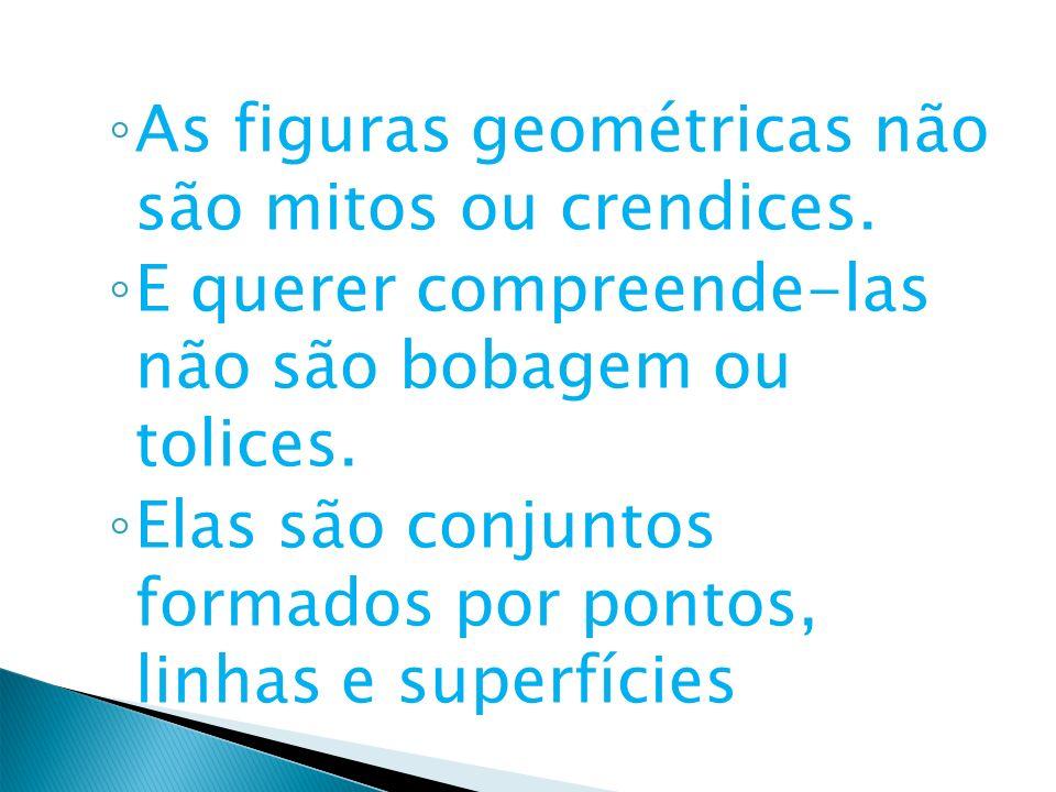 As figuras geométricas não são mitos ou crendices.