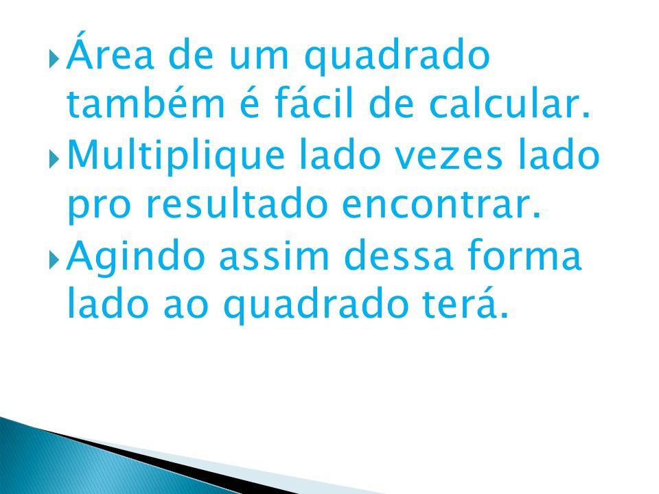 Área de um quadrado também é fácil de calcular.