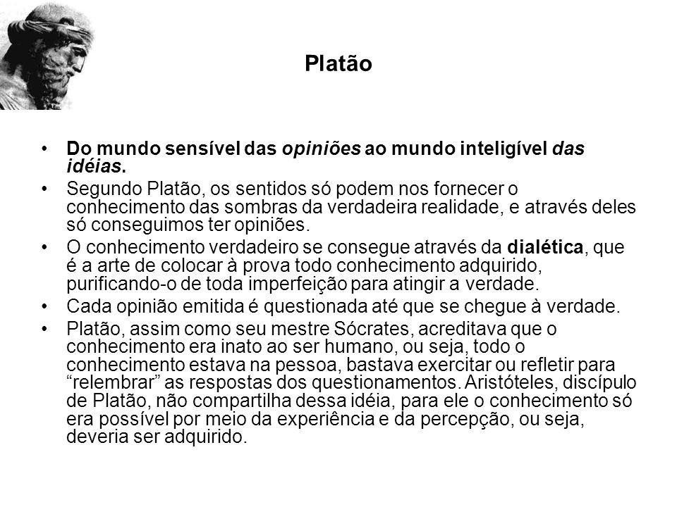 Platão Do mundo sensível das opiniões ao mundo inteligível das idéias.