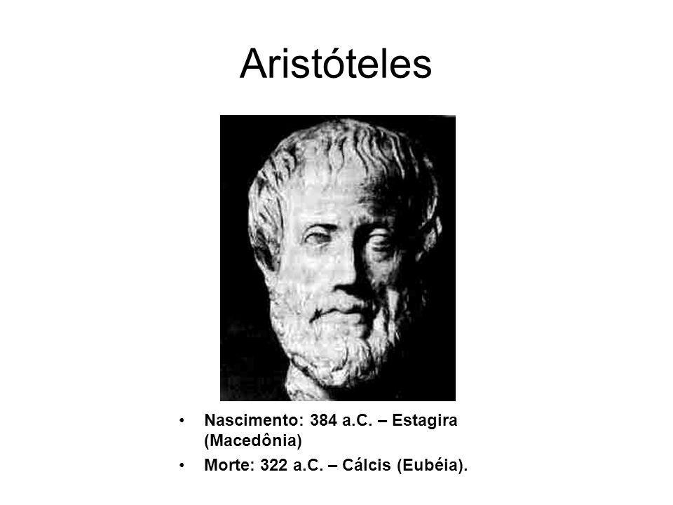 Aristóteles Nascimento: 384 a.C. – Estagira (Macedônia)