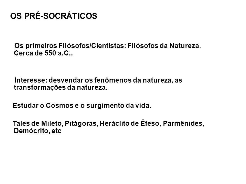 OS PRÉ-SOCRÁTICOS Os primeiros Filósofos/Cientistas: Filósofos da Natureza. Cerca de 550 a.C..