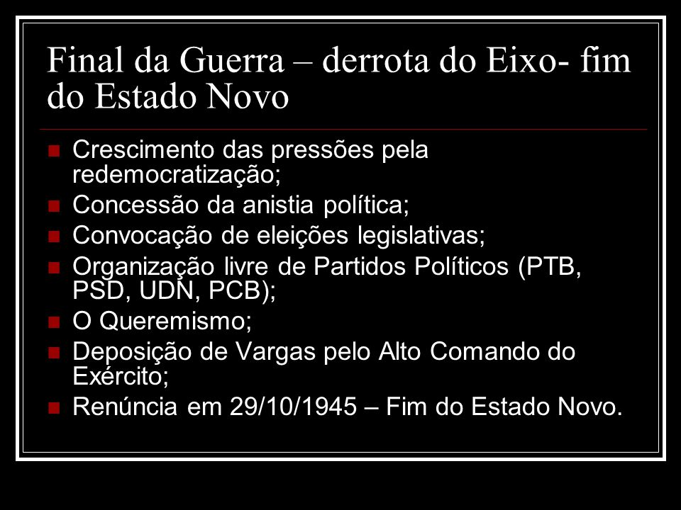Final da Guerra – derrota do Eixo- fim do Estado Novo
