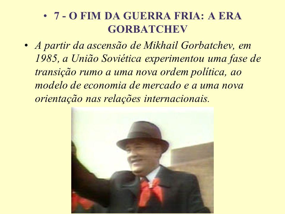 7 - O FIM DA GUERRA FRIA: A ERA GORBATCHEV