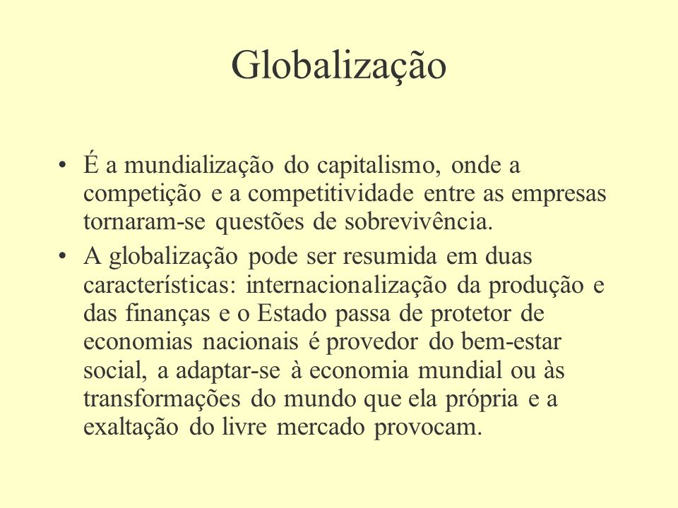 Globalização É a mundialização do capitalismo, onde a competição e a competitividade entre as empresas tornaram-se questões de sobrevivência.