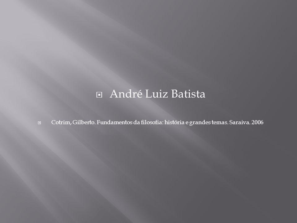 André Luiz Batista Cotrim, Gilberto. Fundamentos da filosofia: história e grandes temas.