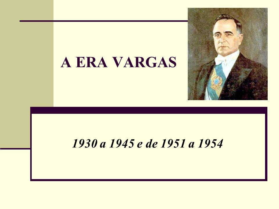 A ERA VARGAS 1930 a 1945 e de 1951 a 1954