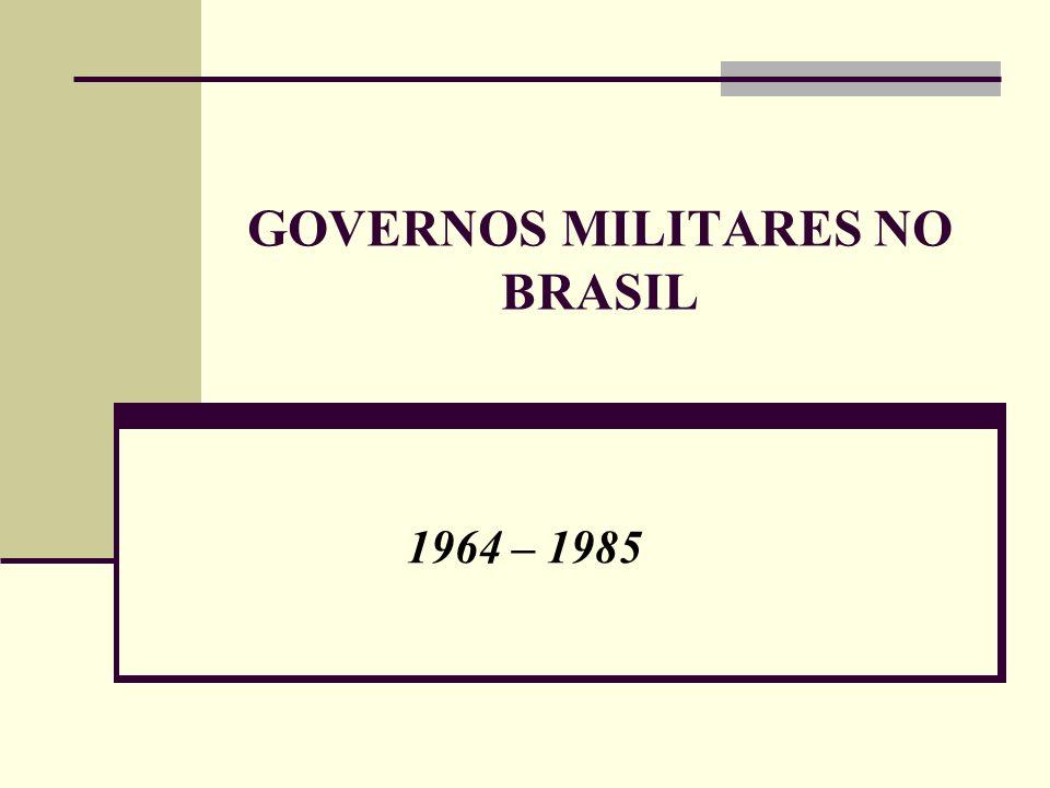 GOVERNOS MILITARES NO BRASIL