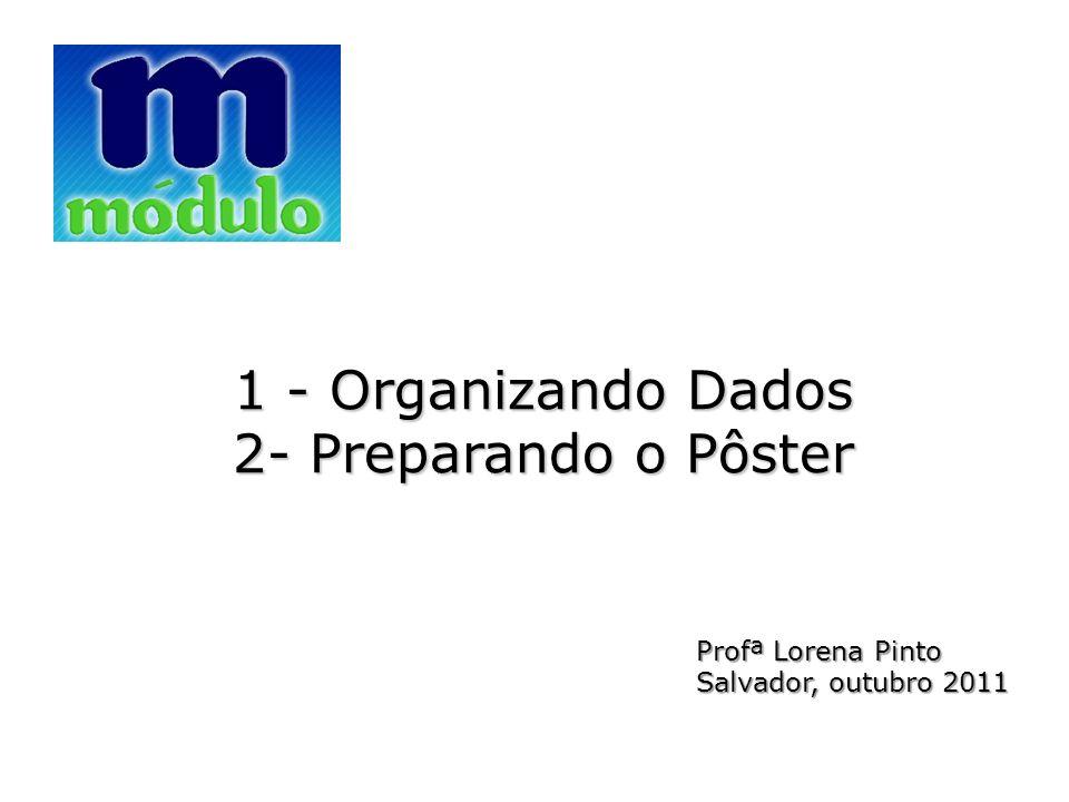 1 - Organizando Dados 2- Preparando o Pôster