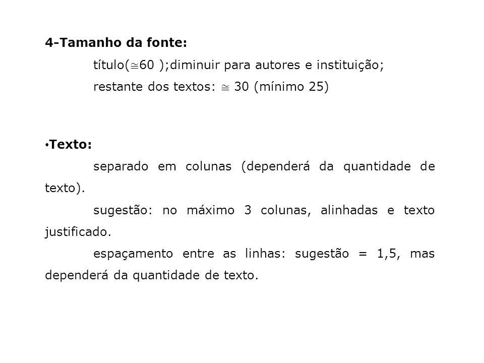 4-Tamanho da fonte: título(≅60 );diminuir para autores e instituição; restante dos textos: ≅ 30 (mínimo 25)