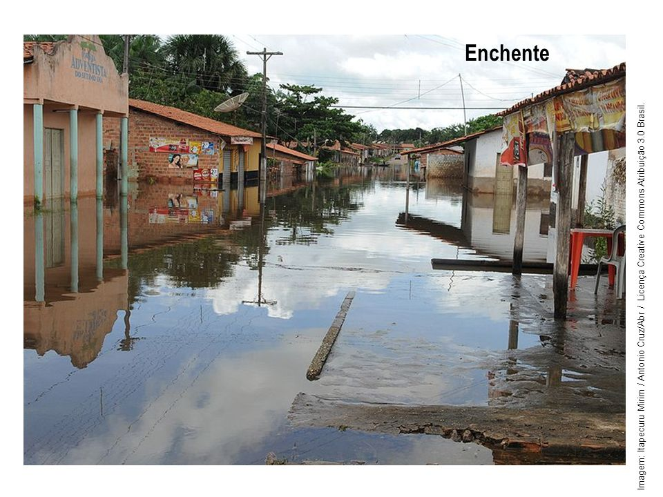 Enchente Imagem: Itapecuru Mirim / Antonio Cruz/Abr / Licença Creative Commons Atribuição 3.0 Brasil.