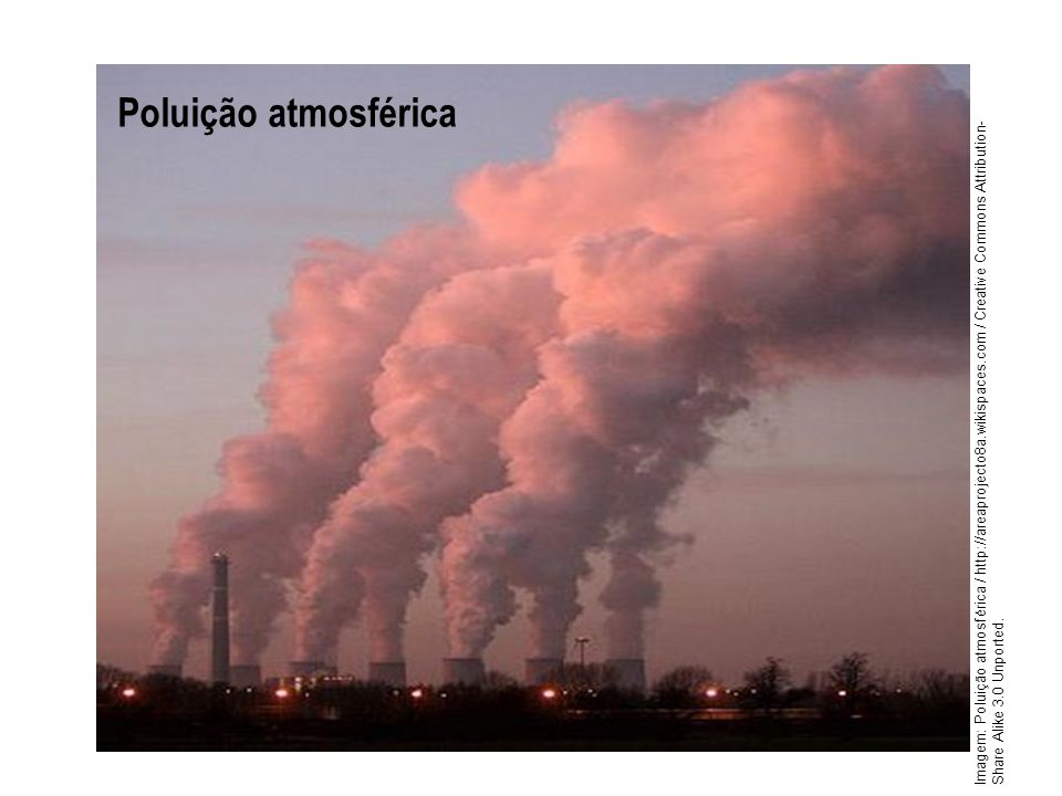 Poluição atmosférica Imagem: Poluição atmosférica / http://areaprojecto8a.wikispaces.com / Creative Commons Attribution-Share Alike 3.0 Unported.
