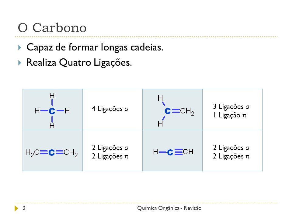O Carbono Capaz de formar longas cadeias. Realiza Quatro Ligações.