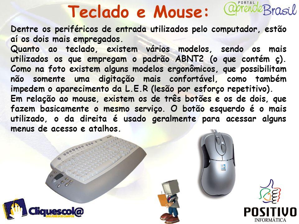 Teclado e Mouse: Dentre os periféricos de entrada utilizados pelo computador, estão aí os dois mais empregados.