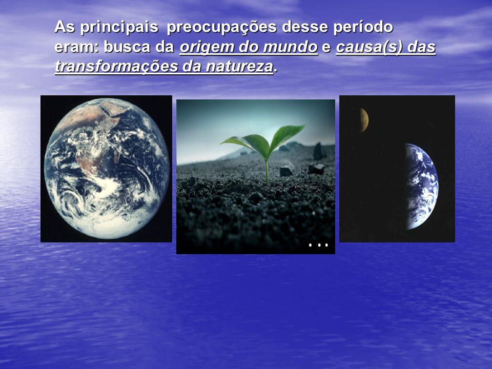 As principais preocupações desse período eram: busca da origem do mundo e causa(s) das transformações da natureza.