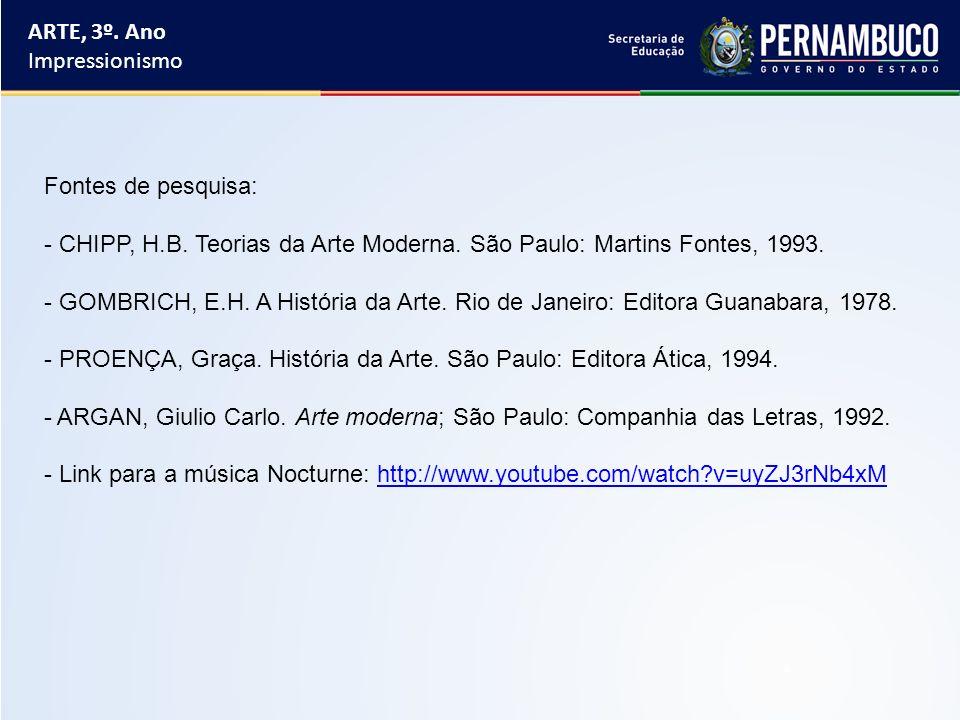ARTE, 3º. Ano Impressionismo. Fontes de pesquisa: CHIPP, H.B. Teorias da Arte Moderna. São Paulo: Martins Fontes, 1993.