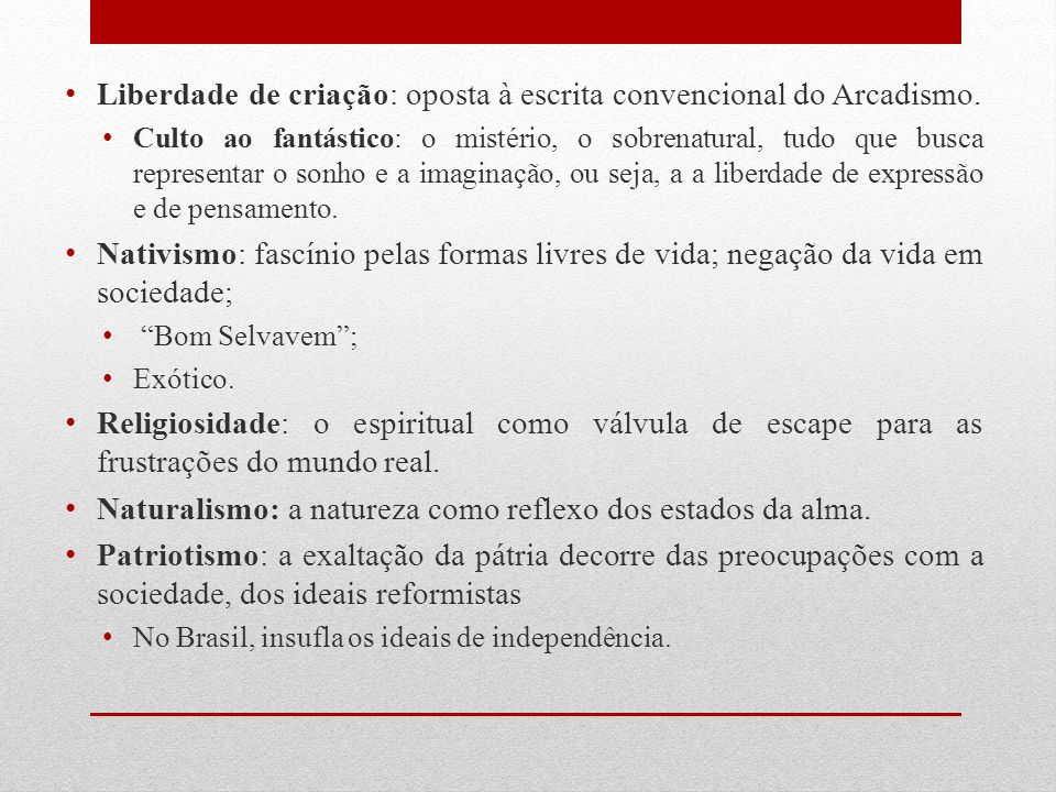 Liberdade de criação: oposta à escrita convencional do Arcadismo.