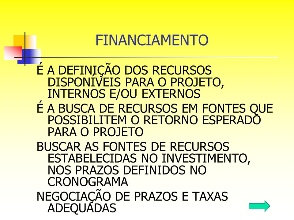 FINANCIAMENTO É A DEFINIÇÃO DOS RECURSOS DISPONÍVEIS PARA O PROJETO, INTERNOS E/OU EXTERNOS.