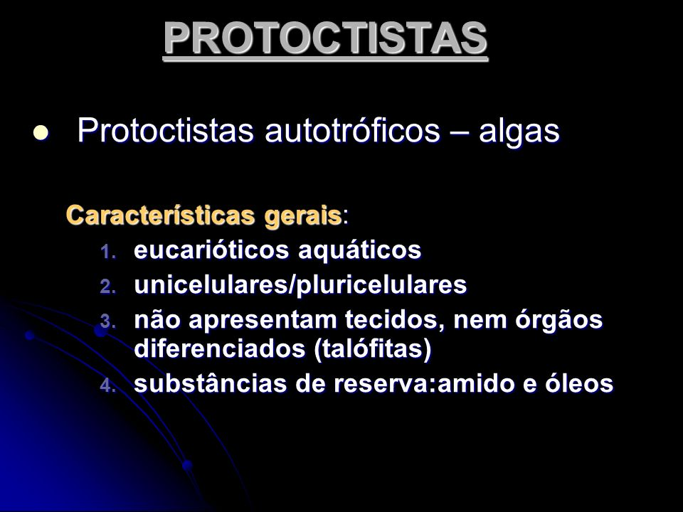 PROTOCTISTAS Protoctistas autotróficos – algas Características gerais: