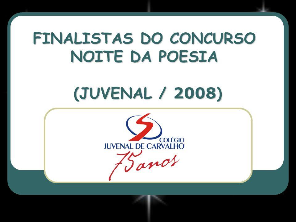 FINALISTAS DO CONCURSO NOITE DA POESIA (JUVENAL / 2008)