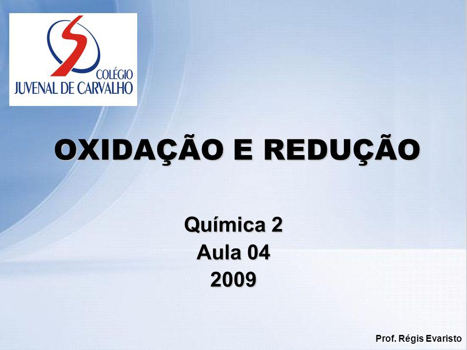 OXIDAÇÃO E REDUÇÃO Química 2 Aula 04 2009 Prof. Régis Evaristo