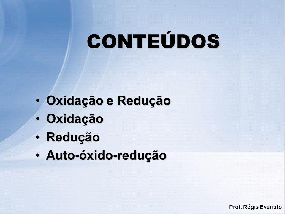 CONTEÚDOS Oxidação e Redução Oxidação Redução Auto-óxido-redução