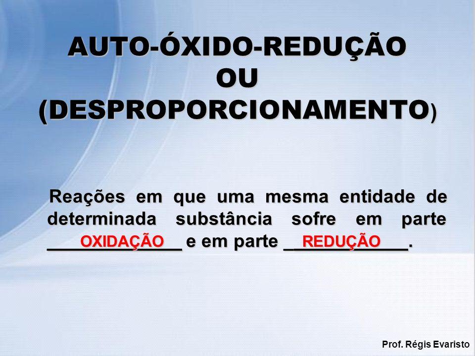 AUTO-ÓXIDO-REDUÇÃO OU (DESPROPORCIONAMENTO)