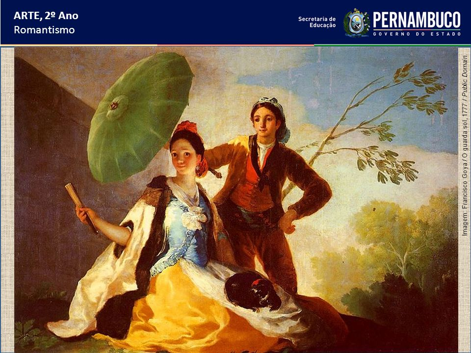 ARTE, 2º Ano Romantismo Imagem: Francisco Goya / O guarda sol, 1777 / Public Domain.