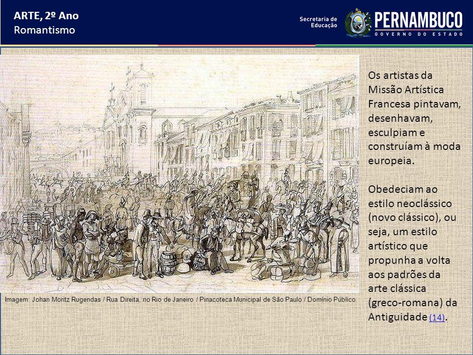 ARTE, 2º AnoRomantismo. Os artistas da Missão Artística Francesa pintavam, desenhavam, esculpiam e construíam à moda europeia.