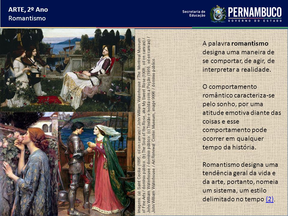 ARTE, 2º Ano Romantismo. A palavra romantismo designa uma maneira de se comportar, de agir, de interpretar a realidade.