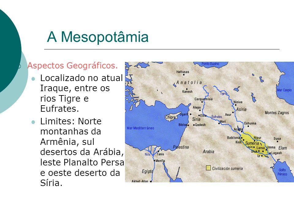 A MesopotâmiaAspectos Geográficos. Localizado no atual Iraque, entre os rios Tigre e Eufrates.