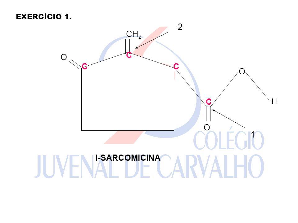 EXERCÍCIO 1. O H CH2 1 2 I-SARCOMICINA C C C C