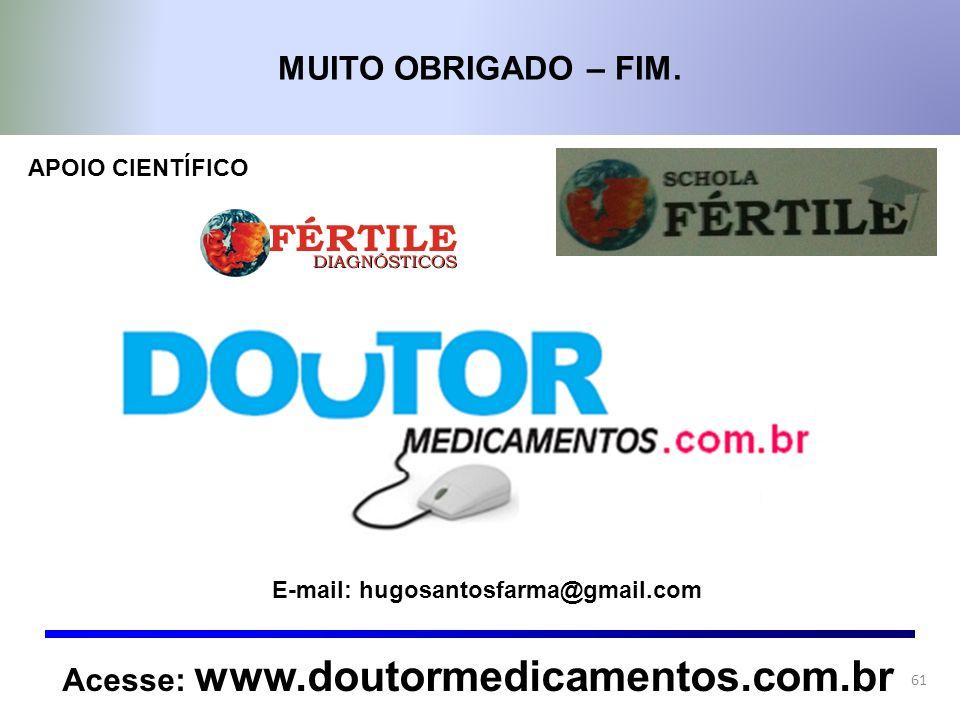 MUITO OBRIGADO – FIM. Acesse: www.doutormedicamentos.com.br