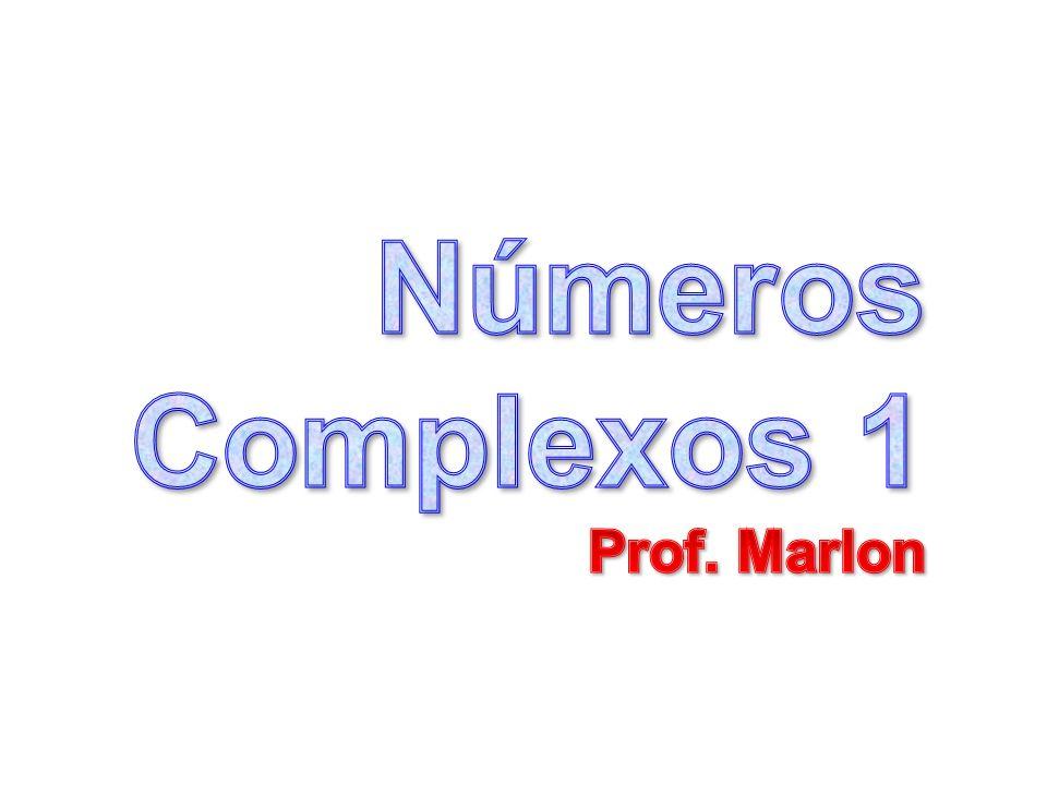 Números Complexos 1 Prof. Marlon