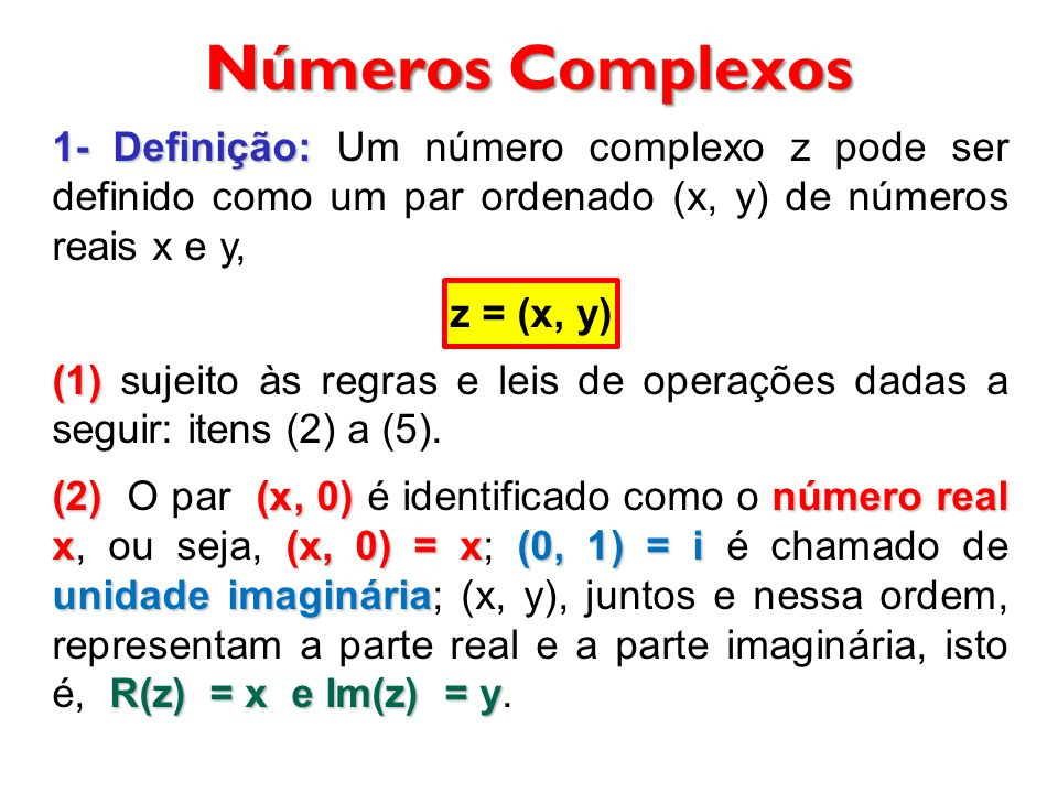 Números Complexos 1- Definição: Um número complexo z pode ser definido como um par ordenado (x, y) de números reais x e y,