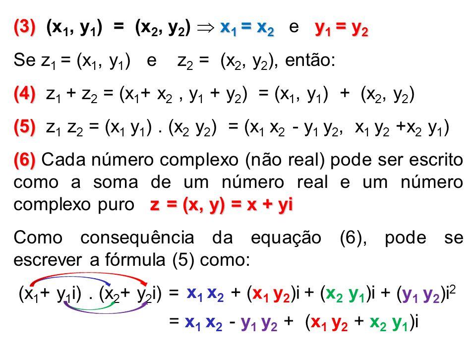(3) (x1, y1) = (x2, y2)  x1 = x2 e y1 = y2 Se z1 = (x1, y1) e z2 = (x2, y2), então: