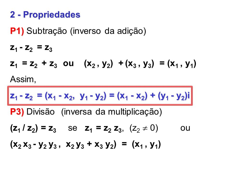 2 - Propriedades P1) Subtração (inverso da adição) z1 - z2 = z3. z1 = z2 + z3 ou (x2 , y2) + (x3 , y3) = (x1 , y1)