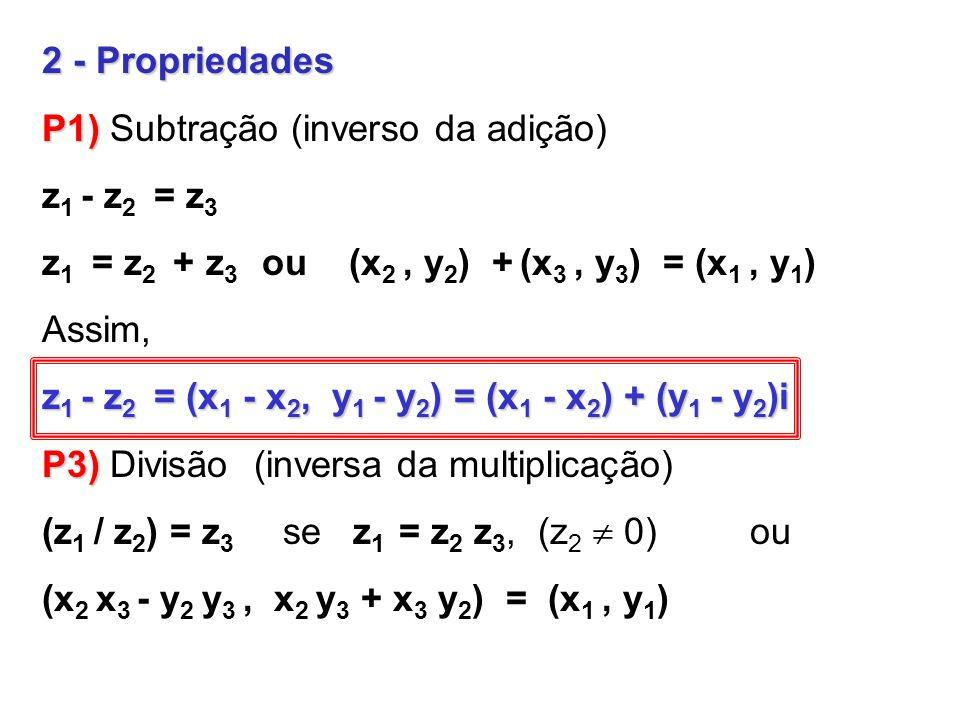 2 - PropriedadesP1) Subtração (inverso da adição) z1 - z2 = z3. z1 = z2 + z3 ou (x2 , y2) + (x3 , y3) = (x1 , y1)