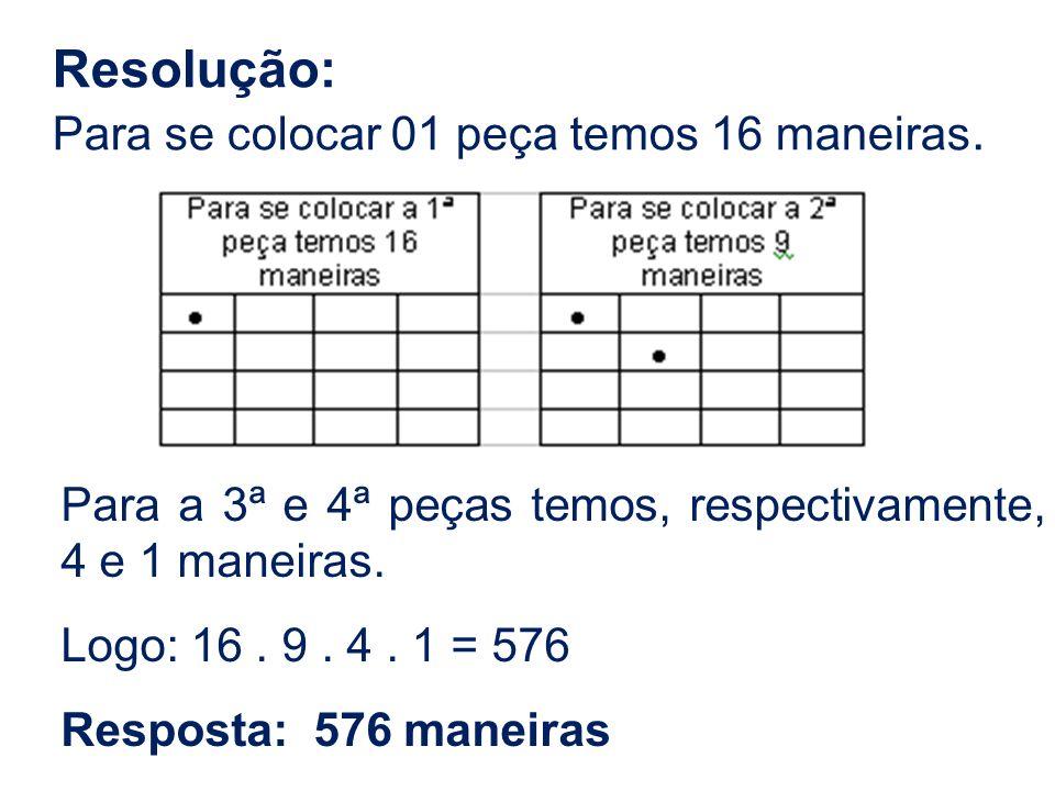 Resolução: Para se colocar 01 peça temos 16 maneiras.