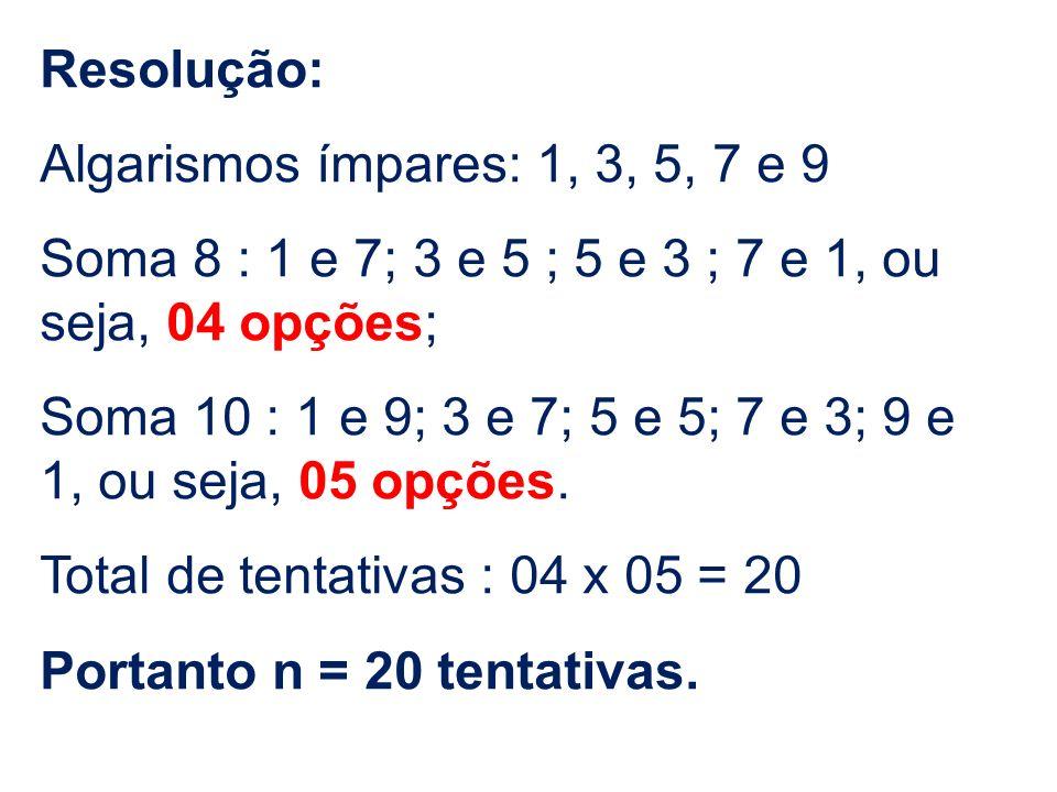 Resolução:Algarismos ímpares: 1, 3, 5, 7 e 9. Soma 8 : 1 e 7; 3 e 5 ; 5 e 3 ; 7 e 1, ou seja, 04 opções;