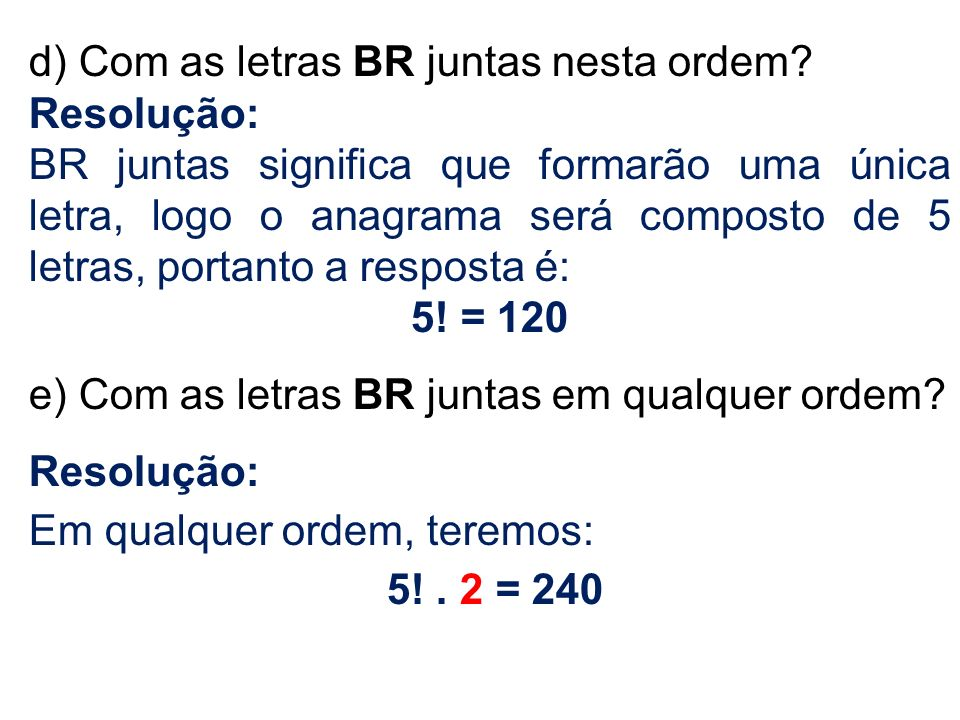 d) Com as letras BR juntas nesta ordem